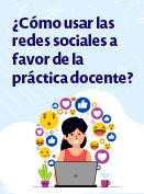 ¿Cómo usar las redes sociales a favor de la práctica docente?