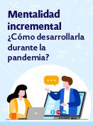 Mentalidad incremental ¿Cómo desarrollarla durante la pandemia?